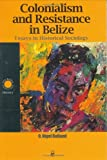 Colonialism and Resistance in Belize, O. Nigel Bolland, 9766401411