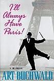 I'll Always Have Paris, Art Buchwald, 0399141871