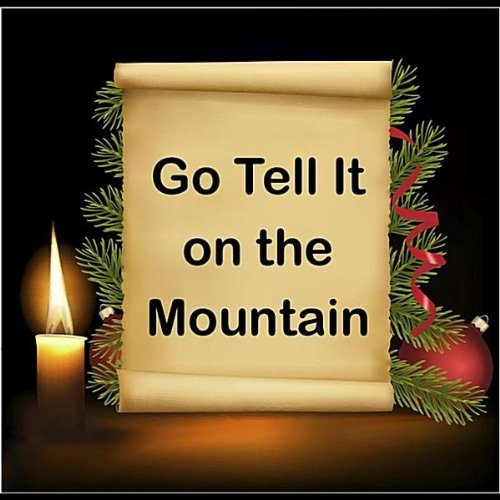 """go tell it on the mountain Since the 1950s, the holiday-themed spiritual """"go tell it on the mountain"""" has  been covered by dozens of gospel, folk, r&b, rock and country."""
