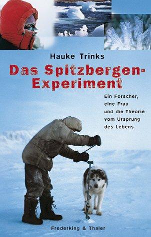 Das Spitzbergen-Experiment: Ein Forscher, eine Frau und die Theorie vom Ursprung des Lebens