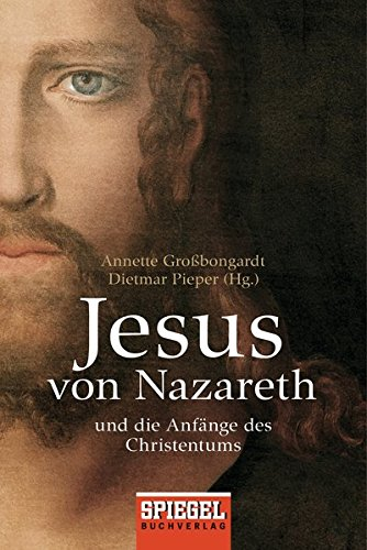 Jesus von Nazareth: Und die Anfänge des Christentums