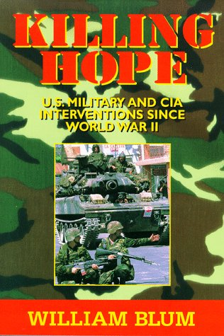 - Killing Hope: U. S. Military and CIA Interventions Since World War II