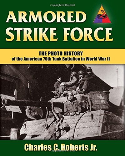 Force Photo (Armored Strike Force: The Photo History of the American 70th Tank Battalion in World War II)