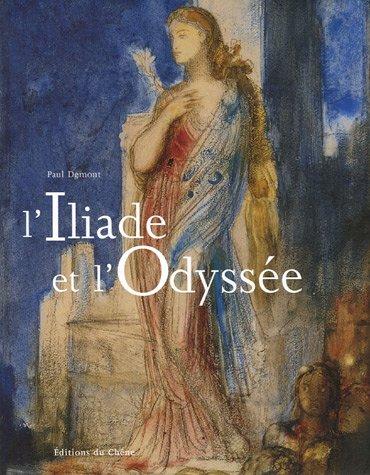 L'Iliade et l'Odyssée Relié – 1 octobre 2005 Paul Demont Editions du Chêne 284277566X Critique littéraire