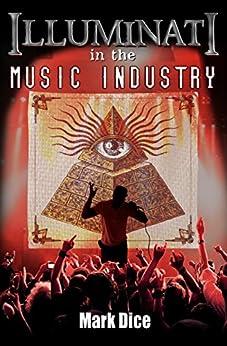 Illuminati in the Music Industry by [Dice, Mark]