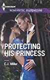 Protecting His Princess (Harlequin Romantic Suspense Book 1777)