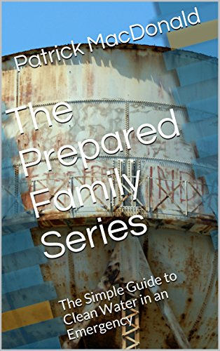 The Prepared Family Series: The Simple Guide to Clean Water in an Emergency