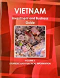 1: Vietnam Investment and Business Guide: Strategic and Practical Information