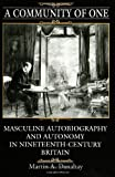 A Community of One : Masculine Autobiography and Autonomy in Nineteenth-Century Britain, Danahay, Martin A., 0791415120