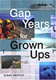 Gap Years for Grown Ups, Susan Griffith, 1854583182