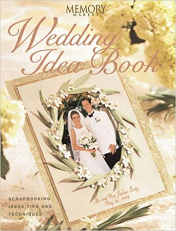 Memory Makers Wedding Idea Book Scrapbooking Ideas Tips And Techniques 0033984016057 Amazon Books