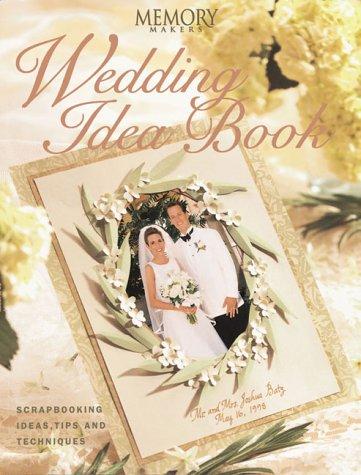 Memory Makers Wedding Idea Book: Scrapbooking Ideas, Tips and Techniques - Memory Makers Scrapbooking