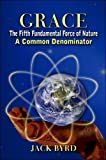 img - for Grace: The Fifth Fundamental Force of Nature: A Common Denominator by Jack Byrd (2007-12-03) book / textbook / text book