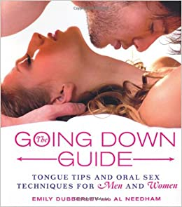 The Going Down Guide Tongue Tips And Oral Sex Techniques For Men And Women Emily Dubberley Al Needham 9780312384746 Amazon Com Books