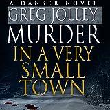 Murder in a Very Small Town: A Danser Novel, Book 1