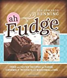 Ah, Fudge! Tried and Tested Recipes for Fudge, Caramels, Nougats, and Marshmallows