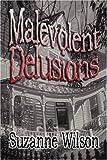 Malevolent Delusions, Suzanne Wilson, 1604417943