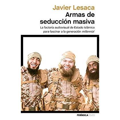 Armas de seducción masiva: La factoría audiovisual con la que Estado Islámico ha fascinado a la generación millennial (Spanish Edition)