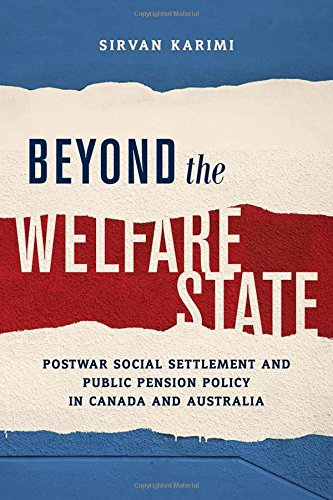Beyond the Welfare State: Postwar Social Settlement and Public Pension Policy in Canada and Australia (Studies in Compar