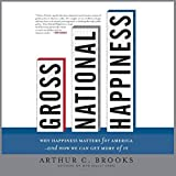 Gross National Happiness: Why Happiness Matters for America and How We Can Get More of It