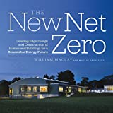 zero energy design - The New Net Zero: Leading-Edge Design and Construction of Homes and Buildings for a Renewable Energy Future