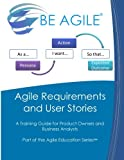 Agile Requirements and User Stories: A Training Guide for Product Owners and Business Analysts (Part of the Agile Education Series) (Volume 13)