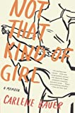 Not That Kind of Girl, Carlene Bauer, 0060840552