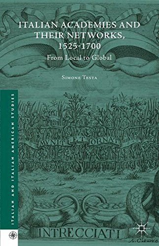Italian Academies and their Networks, 1525-1700: From Local to Global (Italian and Italian American Studies)