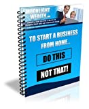 To Start a Business From Home: Do This - Not That! (MoonLightWealth Training Book 1)