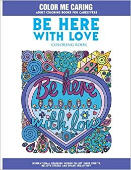 Amazon Com Be Here With Love Coloring Book Inspirational Coloring
