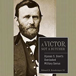 Ulysses S. Grant: A Victor, Not a Butcher Audiobook
