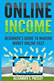 Online Income: Beginner's Guide To Making Money Online Fast (Amazon, Ebay, Web Design, Shopify, Strategies) Review