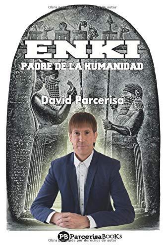 ENKI, Padre de la Humanidad  [Parcerisa Puig, Sr David] (Tapa Blanda)