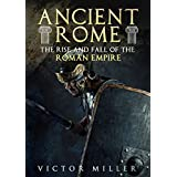 Ancient Rome: The Rise and Fall of the Roman Empire