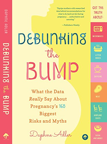 Debunking the Bump: What the Data Really Say about Pregnancy's 165 Biggest Risks and Myths