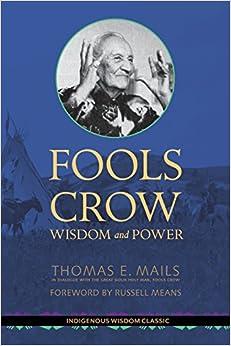 Fools Crow: Wisdom and Power (Indigenous Wisdom Classics)