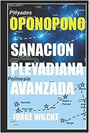 SANACIÓN PLEYADIANA AVANZADA - OPONOPONO: EL SECRETO DE