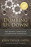 img - for Dumbing Us Down: The Hidden Curriculum of Compulsory Schooling book / textbook / text book