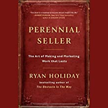 Perennial Seller: The Art of Making and Marketing Work That Lasts Audiobook by Ryan Holiday Narrated by Ryan Holiday