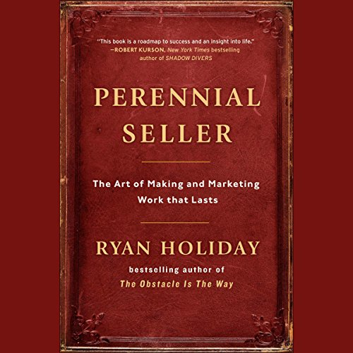 Perennial Seller: The Art of Making and Marketing Work That Lasts cover