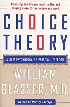 Choice Theory: A New Psychology of Personal Freedom by [Glasser M.D., William]