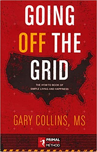 Going Off The Grid: The How To Book Of Simple Living And Happiness: Gary  Collins: 9781570673542: Amazon.com: Books