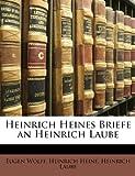 Heinrich Heines Briefe an Heinrich Laube, Eugen Wolff and Heinrich Heine, 1148695176