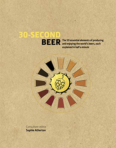 30-Second Beer: 50 essential elements of producing and enjoying the world's beers, each explained in half a minute (Best Ipa Beer Of The Month Club)