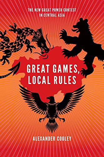 Great Games, Local Rules: The New Great Power Contest in Central Asia [Alexander Cooley] (Tapa Blanda)