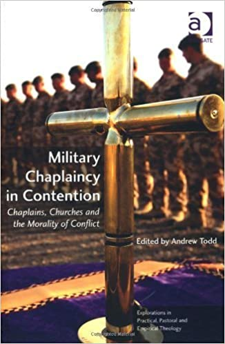 Military Chaplaincy in Contention: Chaplains, Churches and the Morality of Conflict (Explorations in Practical, Pastoral, and Empirical Theology) (2013-05-25)