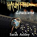 Haunted Louisiana: Ghost Stories and Paranormal Activity from the State of Louisiana (Haunted States Series) Audiobook by Sarah Ashley Narrated by Elizabeth J. Taylor