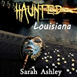 Haunted Louisiana: Ghost Stories and Paranormal Activity from the State of Louisiana (Haunted States Series) | Sarah Ashley