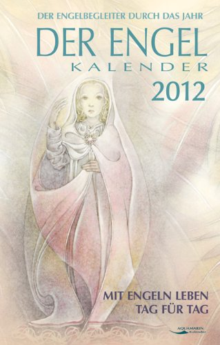 Der Engel-Kalender 2012 - Taschenkalender: Mit Engeln leben Tag für Tag. Der Engelbegleiter durch das Jahr