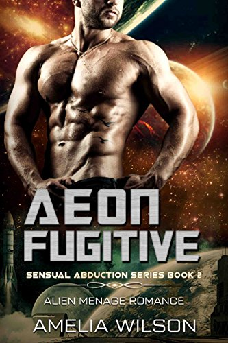 Aeon Fugitive: Alien Menage Romance (Sensual Abduction Series Book 2)